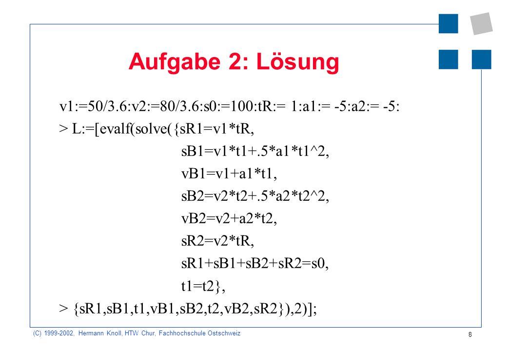 Aufgabe 2: Lösung v1:=50/3.6:v2:=80/3.6:s0:=100:tR:= 1:a1:= -5:a2:= -5: > L:=[evalf(solve({sR1=v1*tR,